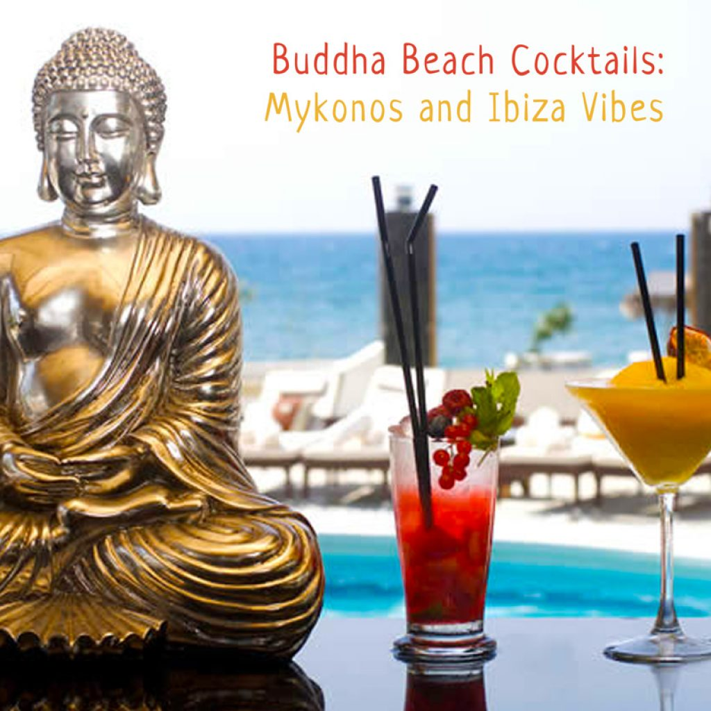 Buddha Beach Cocktails Mykonos and Ibiza Vibes