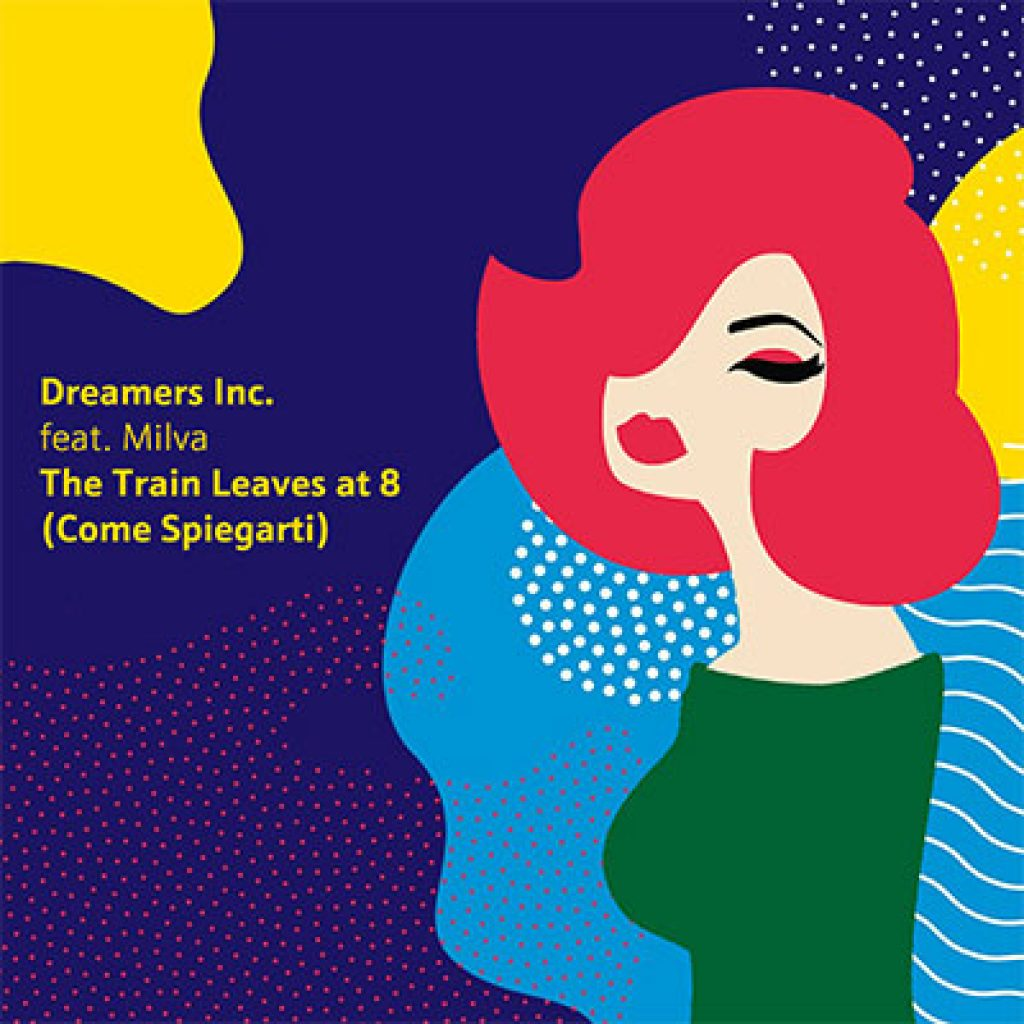 dreamers inc. feat. milva the train leaves at 8 come spiegarti