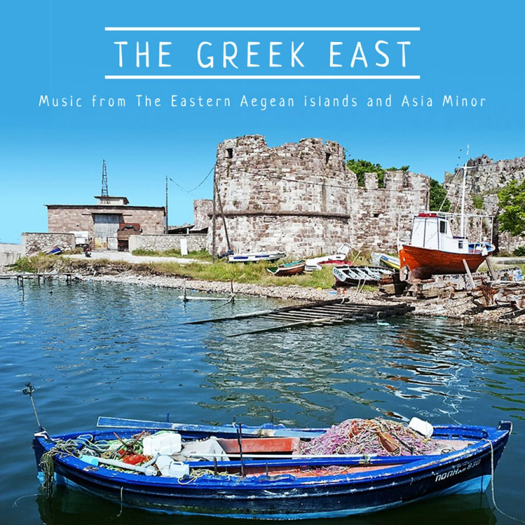 The Greek East Music from The Eastern Aegean islands and Asia Minor