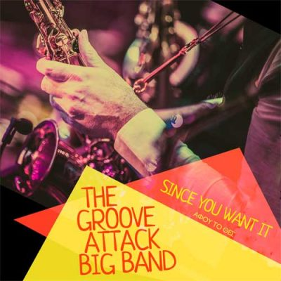 the-groove-attack-big-band-since-you-want-it